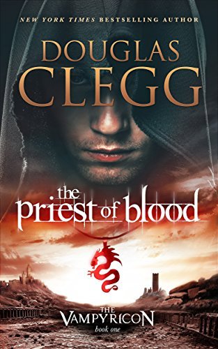 The Priest of Blood: A Vampire Epic: Volume 1 (The Vampyricon) by Douglas Clegg