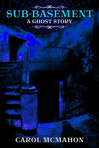Sub-basement: A Ghost Story by Carol McMahon