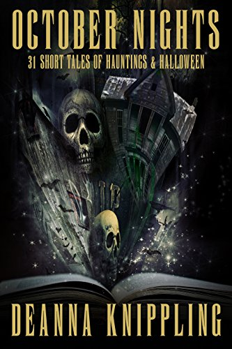 October Nights: 31 Tales of Hauntings and Halloween by DeAnna Knippling