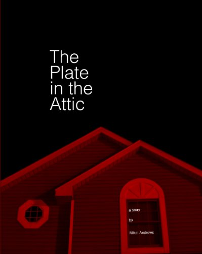 The Plate in the Attic by Mikel Andrews