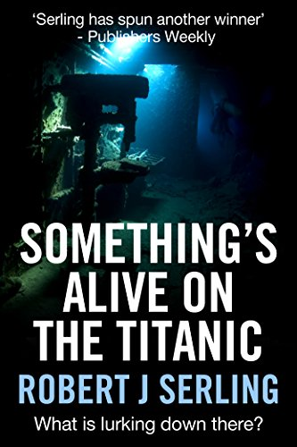 Something's Alive on the Titanic by Robert J Serling