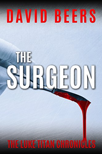 The Surgeon: The Luke Titan Chronicles #1 by David Beers