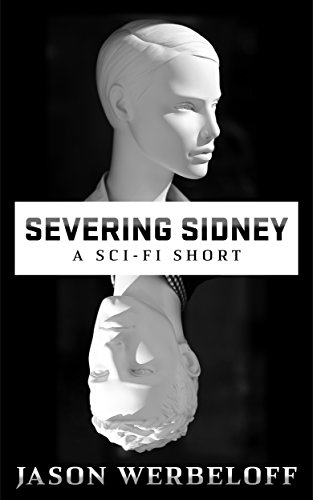 Severing Sidney by Jason Werbeloff