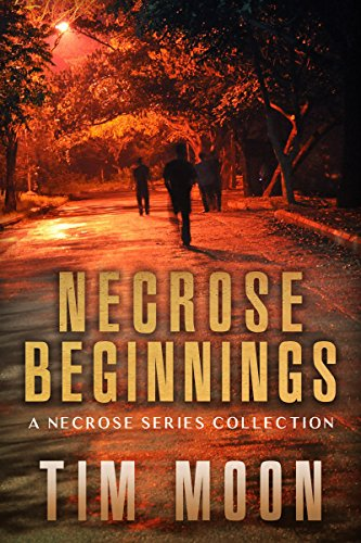 Necrose Beginnings: A Necrose Series Collection of Books One and Two by Tim Moon