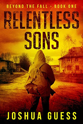 Relentless Sons (Beyond The Fall Book 1) by Joshua Guess