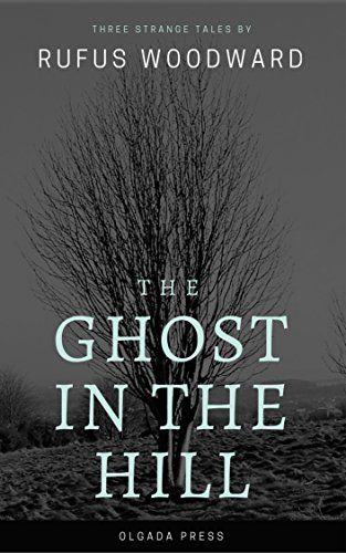 The Ghost in the Hill by Rufus Woodward