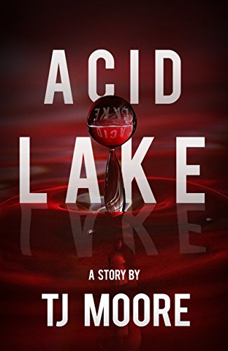 Acid Lake by TJ Moore