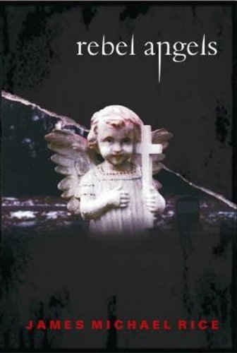Rebel Angels: A Coming of Age Horror Story by James Michael Rice