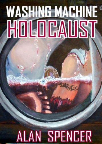 Washing Machine Holocaust: Special Edition by Alan Spencer