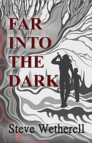Far Into The Dark by Steven Wetherell
