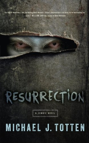 Resurrection: A Zombie Novel: Resurrection Book 1 by Michael J. Totten