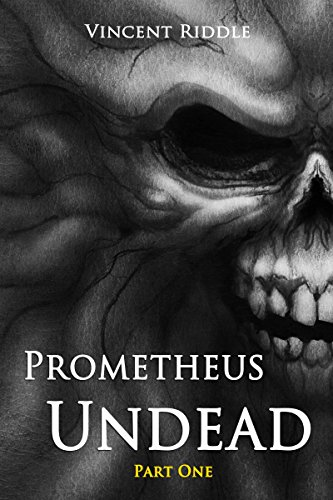 Prometheus Undead - Part One by Vincent Riddle