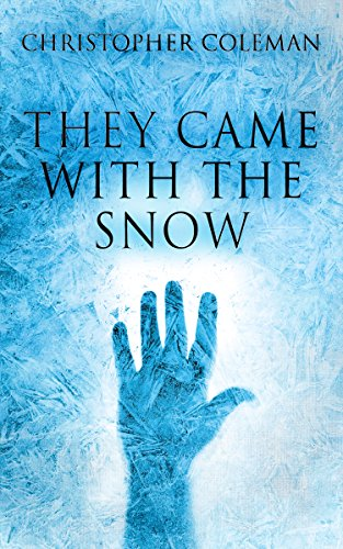 They Came With The Snow: A Suspenseful Horror Story by Christopher Coleman