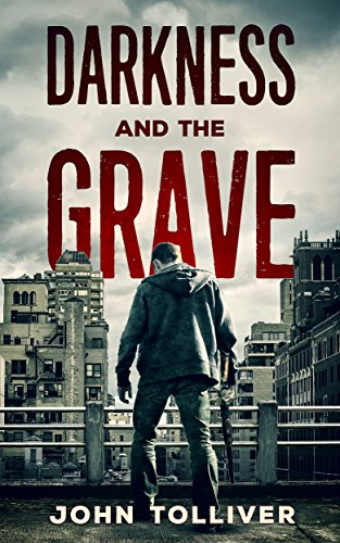 Darkness And The Grave: A Zombie Novel by John Tolliver