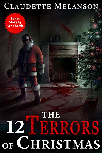 The 12 Terrors of Christmas: A Christmas Horror Anthology by Claudette Melanson