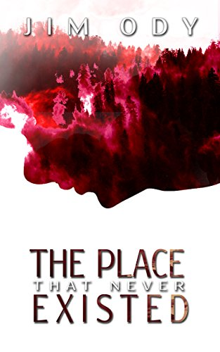 The Place that Never Existed by Jim Ody
