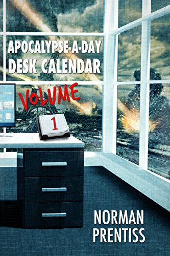 Apocalypse-a-Day Desk Calendar, Volume 1 by Norman Prentiss