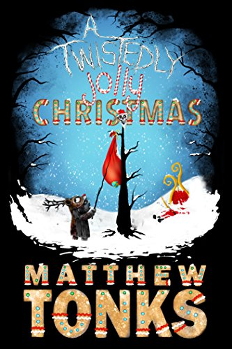 A Twistedly Jolly Christmas by Matthew Tonks