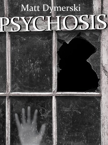 Psychosis: Tales of Horror by Matt Dymerski