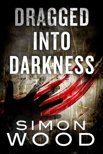 Dragged Into Darkness by Simon Wood