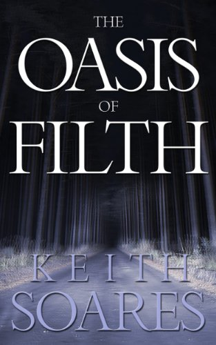 The Oasis of Filth - Part 1 by Keith Soares