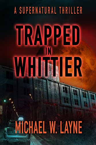 Trapped in Whittier by Michael W. Layne