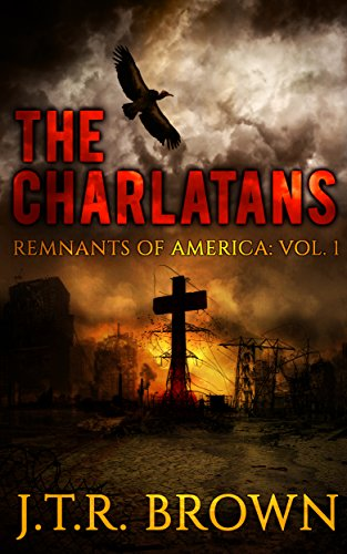 The Charlatans (Remnants of America Book 1) by J.T.R. Brown