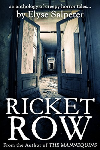 Ricket Row: An Anthology of Creepy Horror Tales by Elyse Salpeter