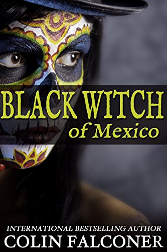 The Black Witch of Mexico by Colin Falconer