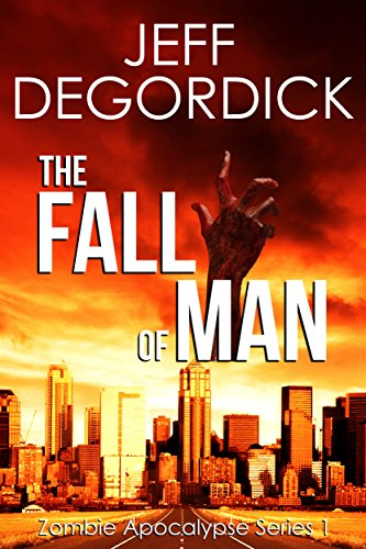 The Fall of Man (Zombie Apocalypse Series Book 1) by Jeff DeGordick