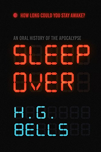 Sleep Over: An Oral History of the Apocalypse by H. G. Bells