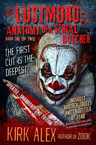 Lustmord: Anatomy of a Serial Butcher, Book One by Kirk Alex
