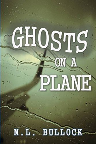Ghosts on a Plane by M.L. Bullock