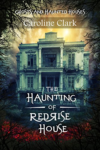 The Haunting of RedRise House: Ghosts and Haunted Houses by Caroline Clark
