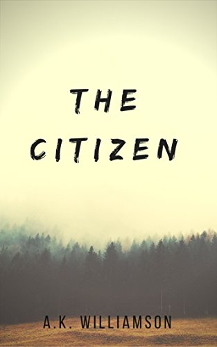 The Citizen (The Citizen Series Book 1) by A.K. Williamson