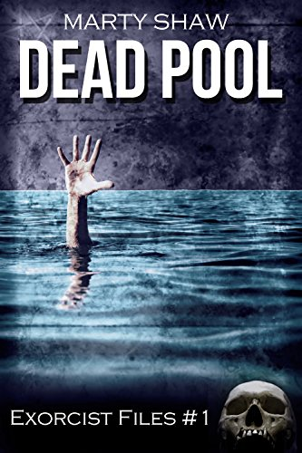 Dead Pool (Exorcist Files Book 1) by Marty Shaw