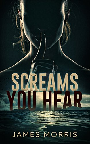 Screams You Hear by James Morris