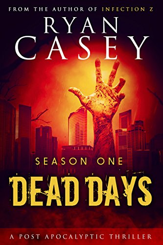 Dead Days: Season One (Dead Days Zombie Apocalypse Series Book 1) by Ryan Casey