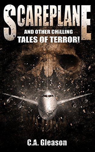 Scareplane and Other Chilling Tales of Terror! by C.A. Gleason