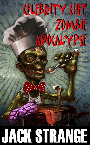 Celebrity Chef Zombie Apocalypse by Jack Strange