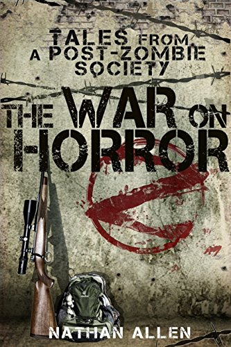 The War On Horror: Tales From A Post-Zombie Society by Nathan Allen
