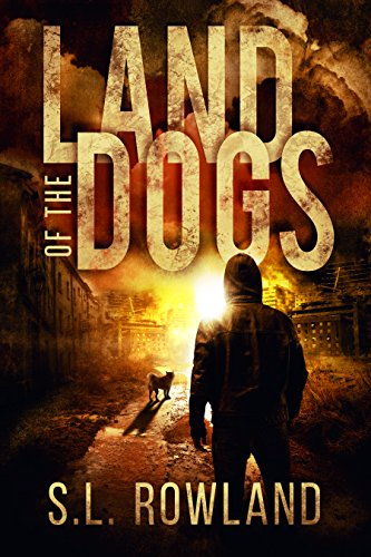 Land of the Dogs by S.L. Rowland
