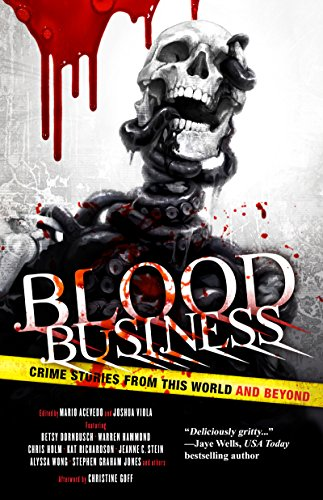 Blood Business: Crime Stories From This World And Beyond by Various Authors