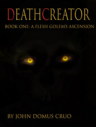 Deathcreator Book One: A Flesh Golem's Ascension by John Domus Cruo