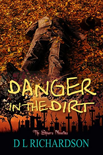 Danger in the Dirt (The Shivers Novellas Book 3) by D L Richardson