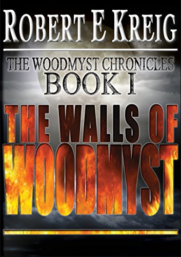 The Walls of Woodmyst (The Woodmyst Chronicles Book 1) by Robert E Kreig