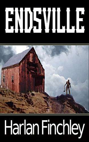 Endsville (The Endsville Saga Book 1) by Harlan Finchley
