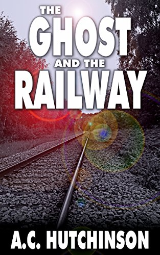 The Ghost and the Railway by A.C. Hutchinson