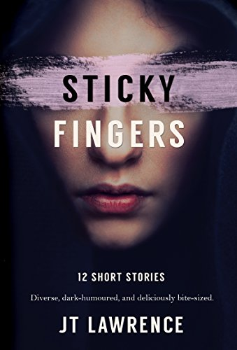 Sticky Fingers: 12 Short Stories (Sticky Fingers Collection) by JT Lawrence
