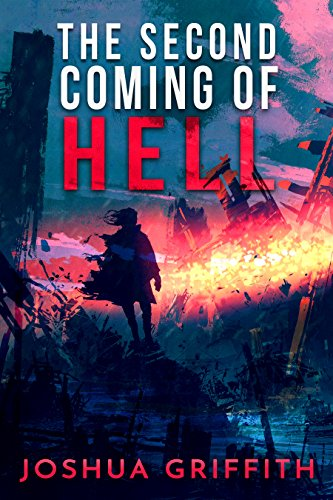 The Second Coming of Hell by Joshua Griffith